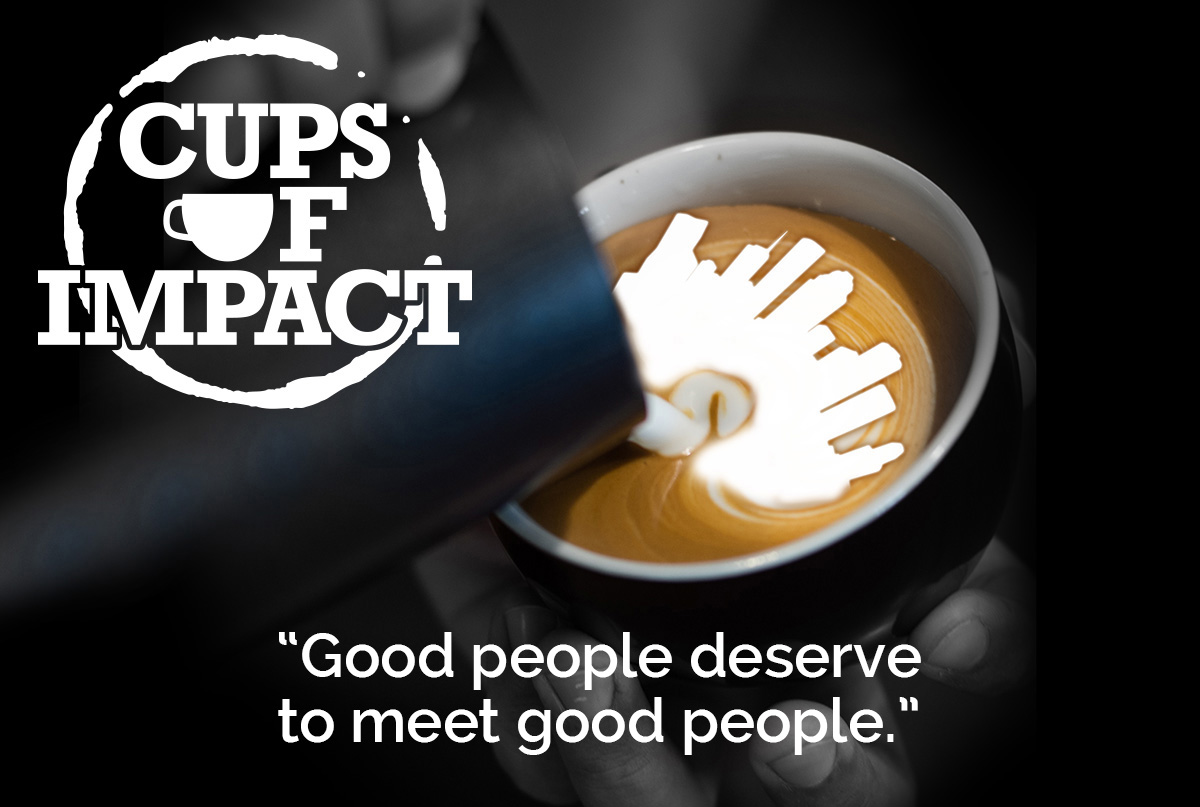 Cups of Impact - Good people deserve to meet good people
